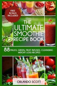 Smoothies Weight Loss Smoothies The Ultimate Smoothie Recipe Book Ash Publishing W L Professor Orlando Scott Nidottu 9781537031354 Adlibris Kirjakauppa