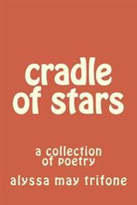 Cradle of Stars: A Collection of Poetry