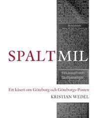 Spaltmil : ett kåseri om Göteborg och Göteborgs-Posten