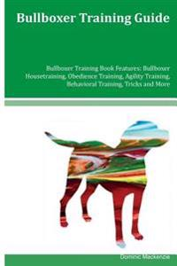 Bullboxer Training Guide Bullboxer Training Book Features: Bullboxer Housetraining, Obedience Training, Agility Training, Behavioral Training, Tricks