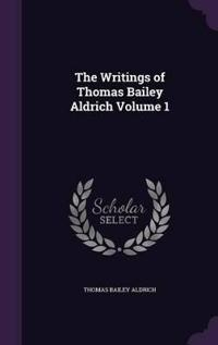 The Writings of Thomas Bailey Aldrich, Volume 1
