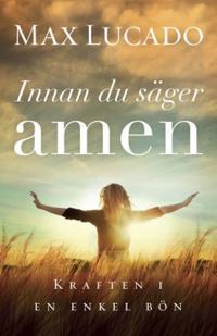 Innan du säger amen : kraften i en enkel bön
