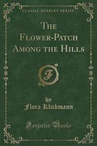The Flower-Patch Among the Hills (Classic Reprint)