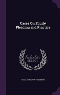 Cases on Equity Pleading and Practice