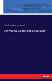 Der Prozess Galilei's Und Die Jesuiten