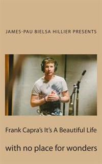 Frank Capra's It's a Beautiful Life: With No Place for Wonders