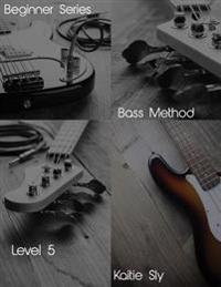 Beginner Series: Bass Method - Level V