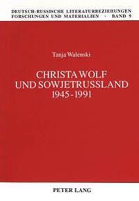 Christa Wolf Und Sowjetrussland 1945-1991
