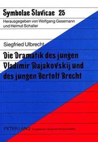 Die Dramatik Des Jungen Vladimir Majakovskij Und Des Jungen Bertolt Brecht: Eine Kontrastive Analyse Unter Besonderer Beruecksichtigung Des Verfremdun