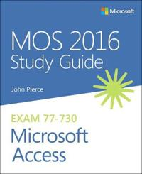MOS 2016 Study Guide for Microsoft Access: Exam 77-730