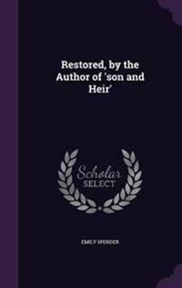Restored, by the Author of 'Son and Heir'