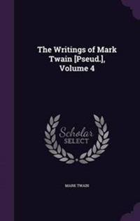 The Writings of Mark Twain [Pseud.], Volume 4