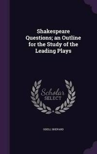 Shakespeare Questions; An Outline for the Study of the Leading Plays