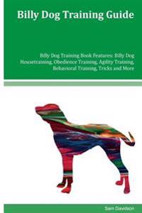 Billy Dog Training Guide Billy Dog Training Book Features: Billy Dog Housetraining, Obedience Training, Agility Training, Behavioral Training, Tricks