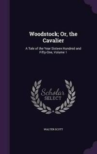 Woodstock, Or, the Cavalier