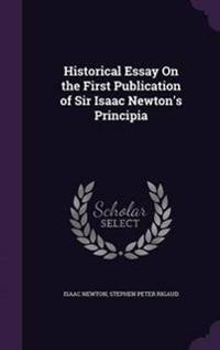 Historical Essay on the First Publication of Sir Isaac Newton's Principia
