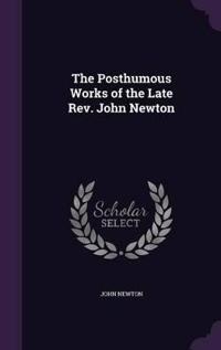 The Posthumous Works of the Late REV. John Newton