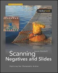 Scanning Negatives and Slides: Digitizing Your Photographic Archive [With DVD ROM]