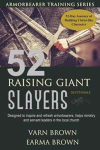 Armorbearer Training Series: 52 Raising Giant Slayers Devotionals: 52 Day Journey of Building Christ Like Character Designed to Inspire and Refresh