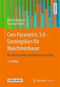 Creo Parametric 3.0 - Einstiegskurs Für Maschinenbauer: Im Selbststudium Systematisch Zum Erfolg