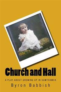 Church and Hall: A Play about Growing Up in Hamtramck in the Early 20th Century