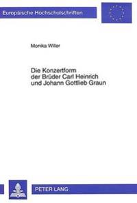 Die Konzertform Der Brueder Carl Heinrich Und Johann Gottlieb Graun