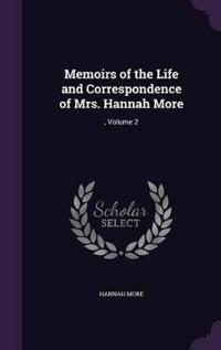 Memoirs of the Life and Correspondence of Mrs. Hannah More