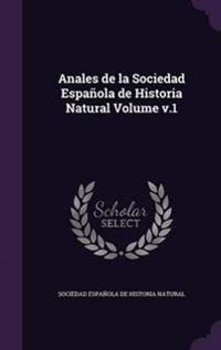 Anales de La Sociedad Espanola de Historia Natural Volume V.1