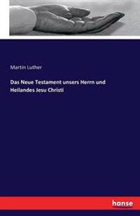 Das Neue Testament Unsers Herrn Und Heilandes Jesu Christi