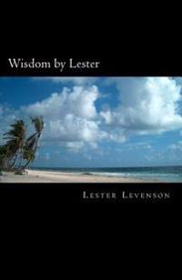 Wisdom by Lester: Lester Levenson's Teachings