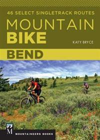 Mountain Bike Bend: 46 Select Singletrack Routes