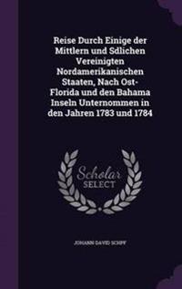 Reise Durch Einige Der Mittlern Und Sdlichen Vereinigten Nordamerikanischen Staaten, Nach Ost-Florida Und Den Bahama Inseln Unternommen in Den Jahren 1783 Und 1784