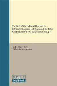 The Text of the Hebrew Bible and Its Editions: Studies in Celebration of the Fifth Centennial of the Complutensian Polyglot