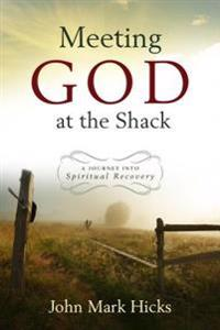Meeting God at the Shack: A Journey Into Spiritual Recovery