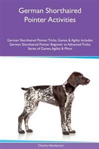 German Shorthaired Pointer Activities German Shorthaired Pointer Tricks, Games & Agility. Includes: German Shorthaired Pointer Beginner to Advanced Tr