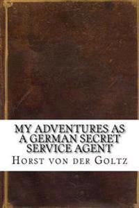 My Adventures as a German Secret Service Agent