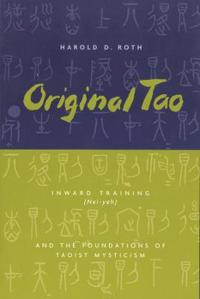 Original tao - inward training (nei-yeh) and the foundations of taoist myst