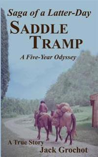Saga of a Latter-Day Saddle Tramp: A Five-Year Odyssey