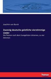 Zwanzig Deutsche Geistliche Vierstimmige Lieder