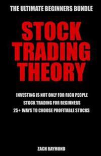Stock Trading Theory: The Ultimate Beginners Bundle for Starting Trading Stocks - Investing Is Not Only for Rich People & Stock Trading for