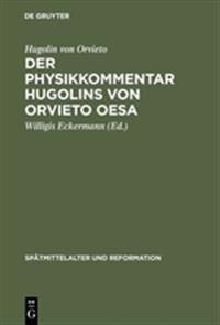 Der Physikkommentar Hugolins Von Orvieto Oesa: Ein Beitr. Zur Erkenntnislehre D. Sp Tmittelalterl. Augustinismus