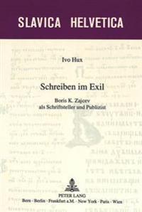 Schreiben Im Exil: Boris K. Zajcev ALS Schriftsteller Und Publizist