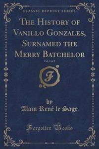The History of Vanillo Gonzales, Surnamed the Merry Batchelor, Vol. 1 of 2 (Classic Reprint)