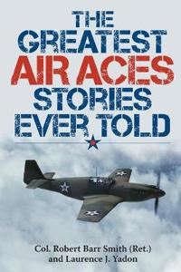 The Greatest Air Aces Stories Ever Told