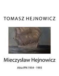 Mieczyslaw Hejnowicz: Akta Ipn 1954 - 1993