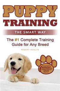 Puppy Training: The Smart Way: The #1 Complete Puppy Training Guide for Any Breed
