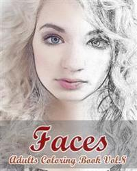 Faces: Adults Coloring Book Vol.8: Stress Relieving Designs for Adult Coloring!