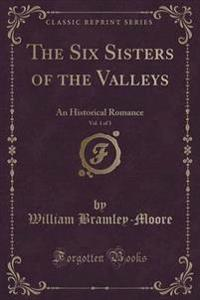 The Six Sisters of the Valleys, Vol. 1 of 3