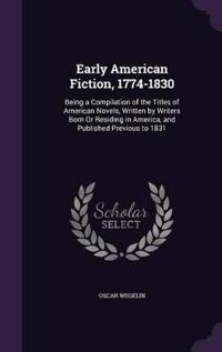 Early American Fiction, 1774-1830; Being a Compilation of the Titles of American Novels, Written by Writers Born or Residing in America, and Published Previous to 1831
