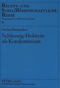 Schleswig-Holstein ALS Kondominium: Die Oesterreichische Verwaltung in Den Elbherzogtuemern